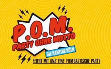 P.O.M - Party Ohne Motto in der Kantine am 23.03.2018