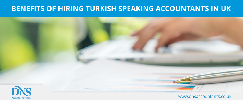 Benefits of Hiring Turkish Speaking Accountants in UK