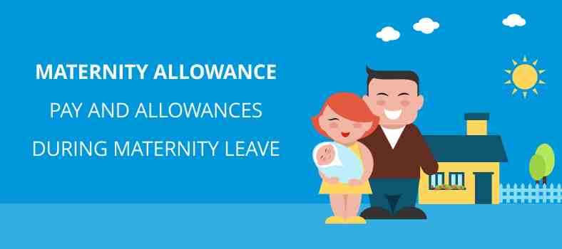 Maternity Allowance   Pay and Allowances during Maternity Leave