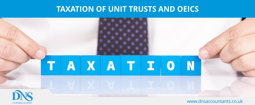 Taxation of Unit Trusts and OEICs