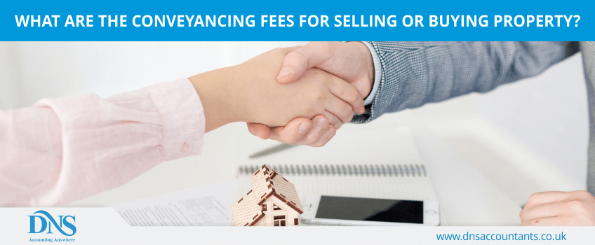 What are the conveyancing fees for selling or buying property