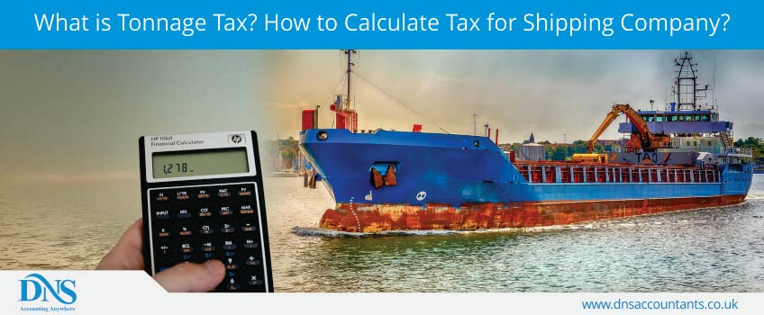 What is Tonnage Tax? How to Calculate Tax for Shipping Company?