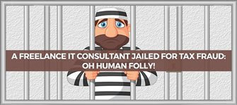 A Freelance IT Consultant Jailed For Tax Fraud: Oh human folly!