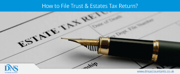 How to File Trust & Estates Tax Return 2019/20?