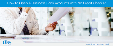 How to Open A Business Bank Accounts with No Credit Checks?