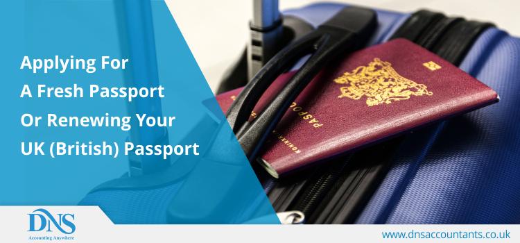 Applying for a Fresh Passport or Renewing Your UK (British) Passport