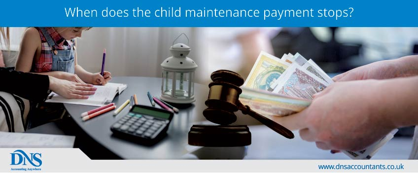 When does the child maintenance payment stops?