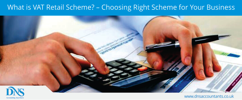 What is VAT Retail Scheme? – Choosing Right Scheme for Your Business