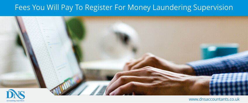 Fees You Will Pay To Register For Money Laundering Supervision