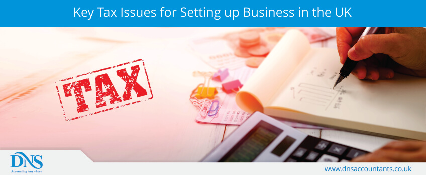 Key Tax Issues for Setting up Business in the UK