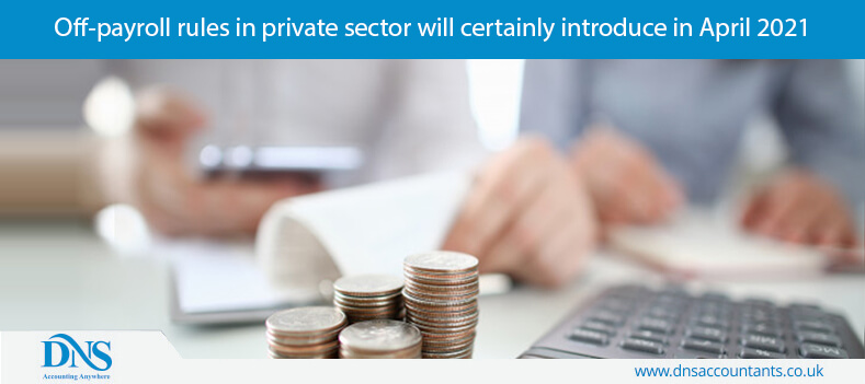 Off-payroll rules in private sector will certainly introduce in April 2021