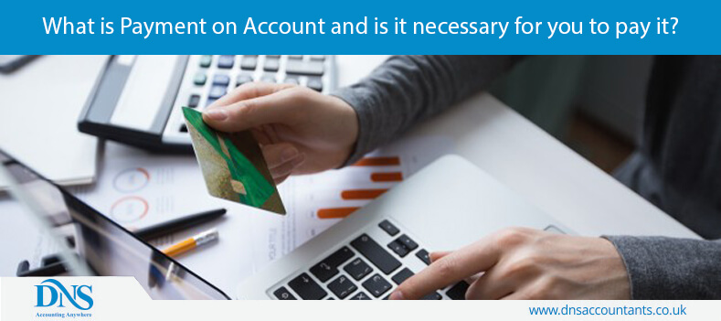 What is Payment on Account and is it necessary for you to pay it?
