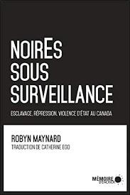 NoirEs sous surveillance : esclavage, répression, violence d'État au Canada, de Robyn Maynard