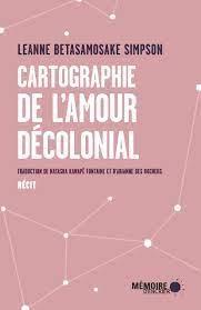 Cartographie de l'amour décolonial, de Leanne Betasamosake Simpson