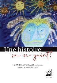 Une histoire, ça se guérit, de Danielle Perrault