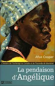 La pendaison d'Angélique : l'histoire de l'esclavage au Canada et de l'incendie de Montréal, d'Afua Cooper