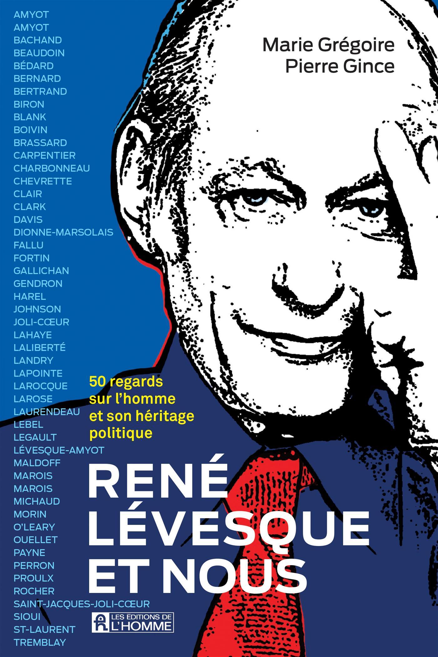 René Lévesque et nous : 50 regards sur l'homme et son héritage politique, de Marie Grégoire et Pierre Gince