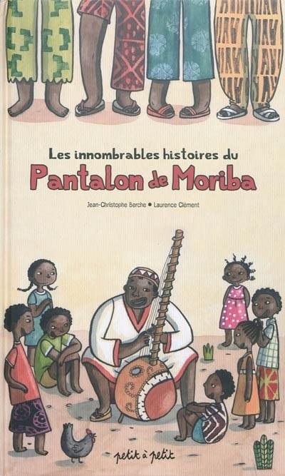 Les innombrables histoires du pantalon de Moriba, de Jean-Christophe Berche et Laurence Clément, éditions Petit à petit, 2018