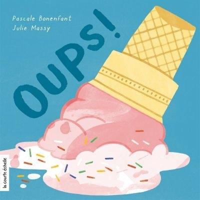 Oups!, de Pascale Bonenfant, Julie Massy, éditions La courte échelle, 2021