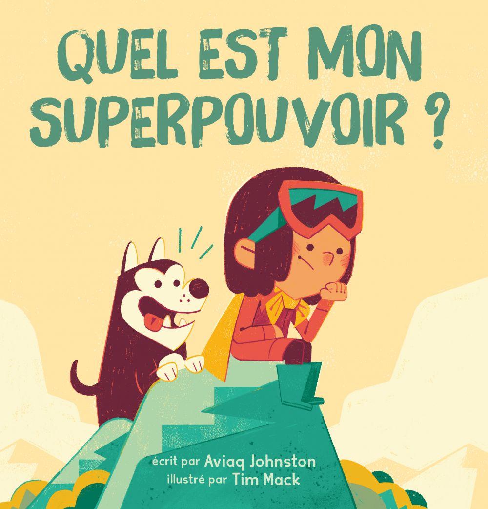 Quel est mon superpouvoir?, de Aviaq Johnston et Tim Mack, éditions Les Malins, 2019