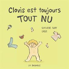 Clovis est toujours tout nu, de Guylaine Guay (texte) et Orbie (illustrations)