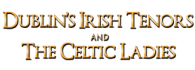 Reviews of Dublin's Irish Tenors and The Celtic Ladies