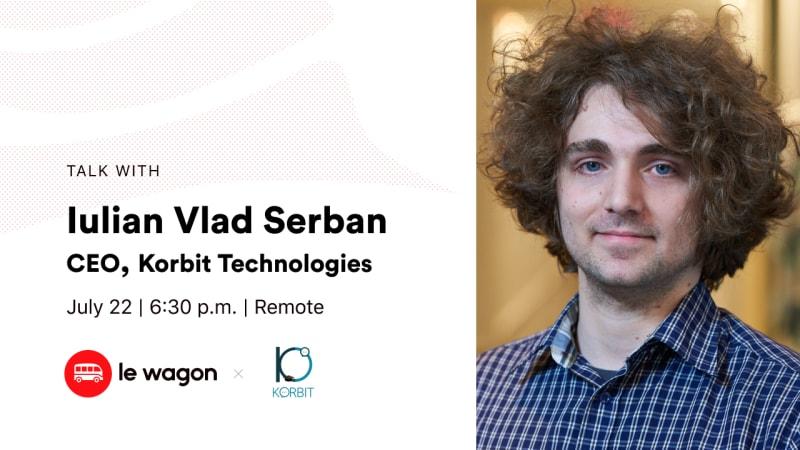 [Remote] Le Wagon Talk with Iulian Vlad Serban, CEO Korbit