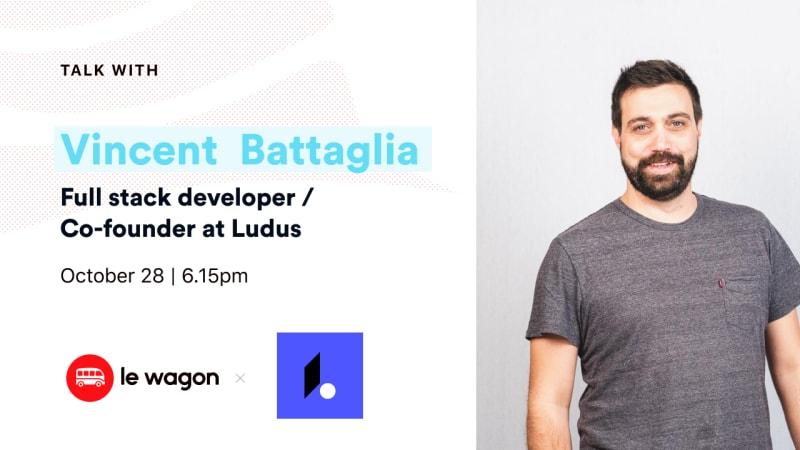 Apero Talk with Vincent Battaglia, full-stack developer and co-founder of Ludus