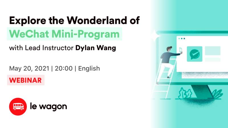 Le Wagon Talk | Explore the Wonderland of WeChat Mini-Program