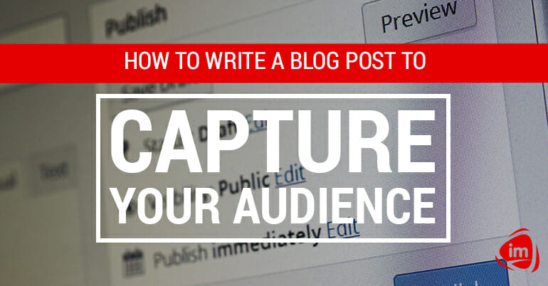 How to write a blog post to capture your audience