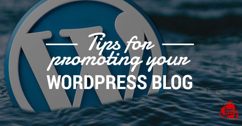 Tips for promoting your WordPress Blog