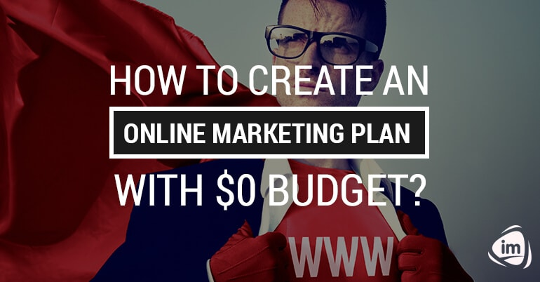 How to create an online marketing plan with $0 budget?