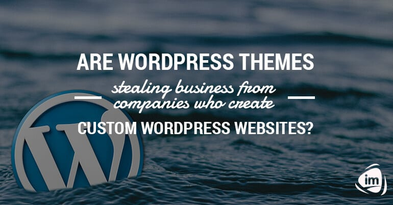 Are WordPress themes stealing business from companies that create custom WordPress websites?