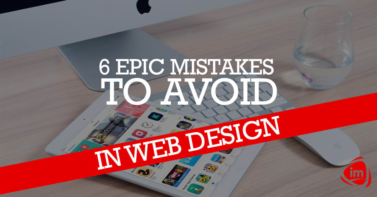 6 epic mistakes to avoid in web design
