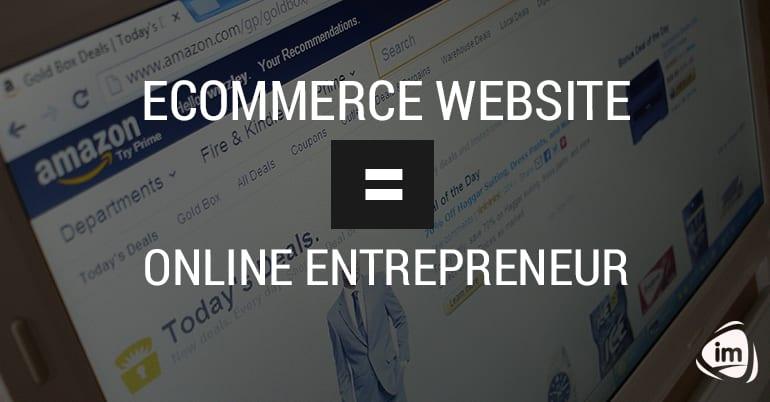 Ecommerce Website = Online Entrepreneur
