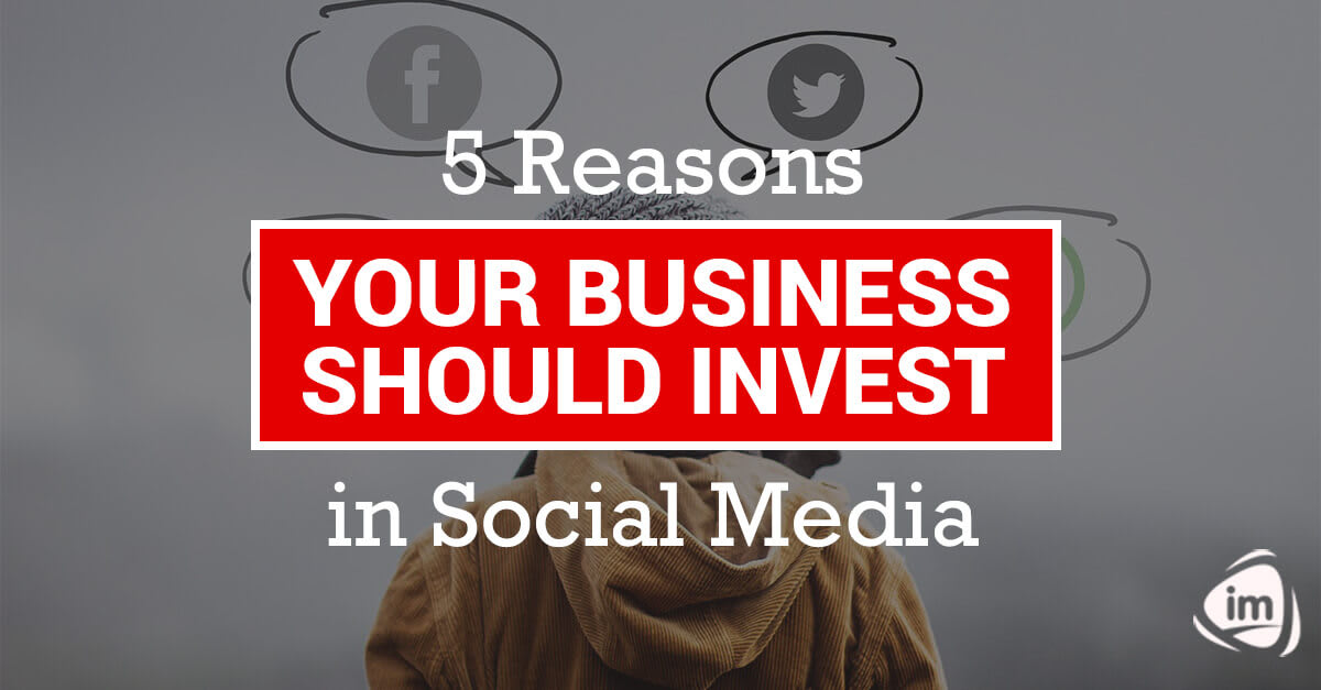 5 Reasons your business should invest in Social Media