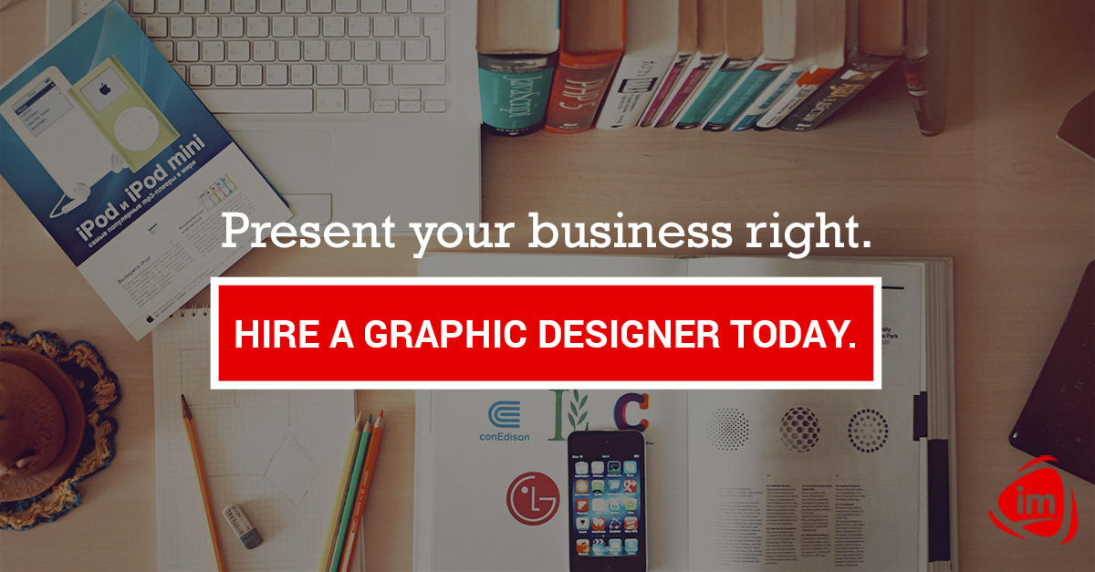 Present your business right. Hire a Graphic Designer today