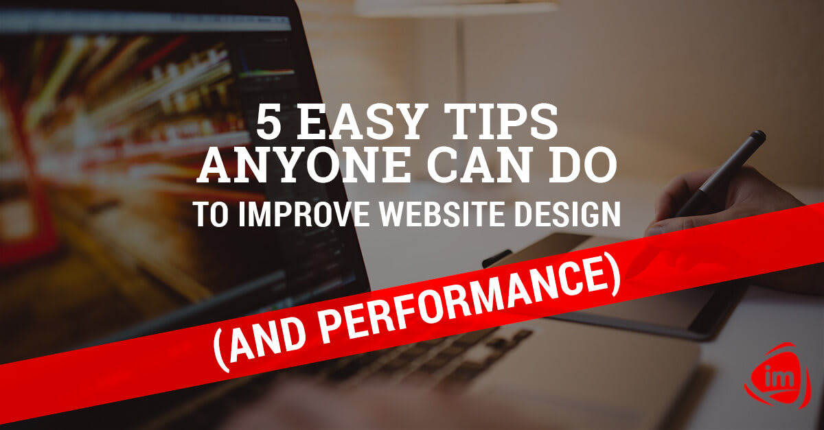 5 easy tips you can do to improve your website design (and performance)