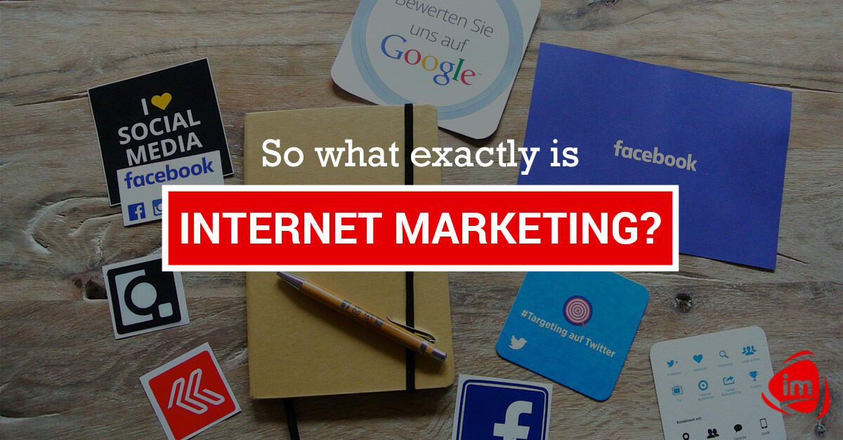 So what exactly is Internet Marketing?