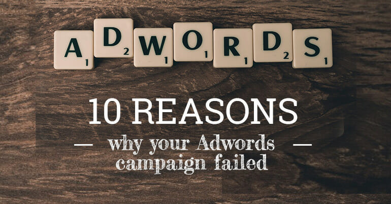 10 Reasons Why Your AdWords Campaign Failed