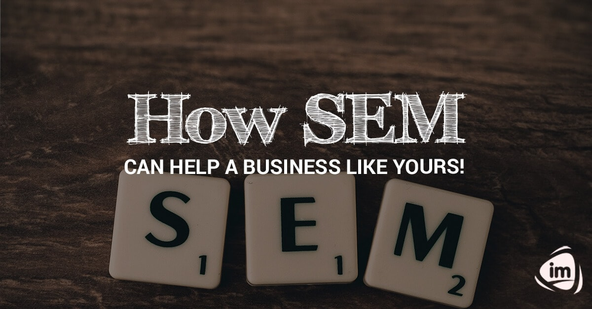 How SEM can help a business like yours!