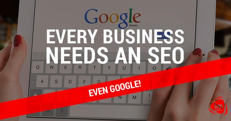 Every Business Needs a SEO, Even Google!