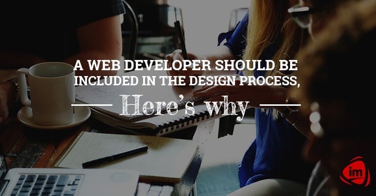 A Web Developer Should Be Included in the Design Process, Here's Why