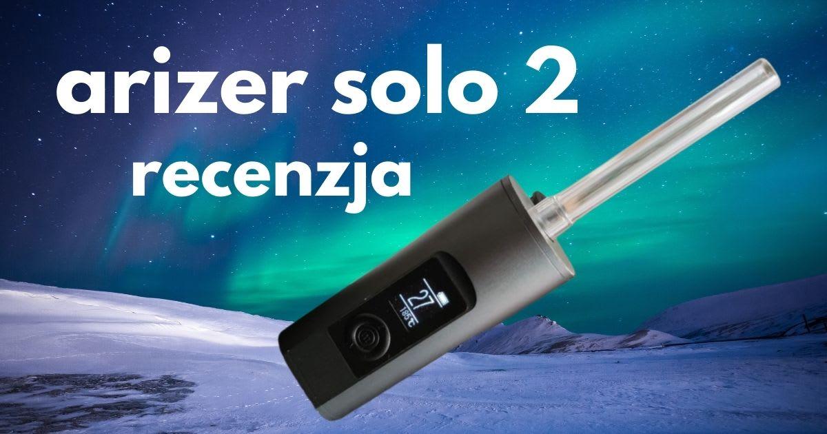 Arizer Solo 2 – recenzja waporyzatora