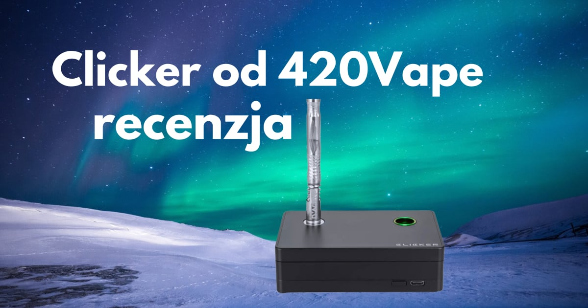 Clicker od 420Vape – recenjza