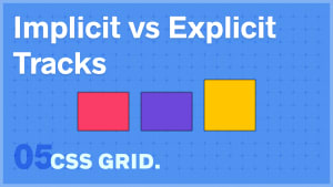 CSS Grid Implicit vs Explicit Tracks