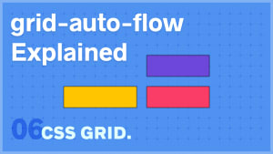 CSS grid-auto-flow Explained