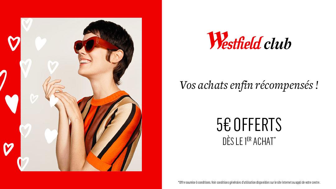 WESTFIELD CLUB - 5€ OFFERTS DÈS LE 1ER ACHAT