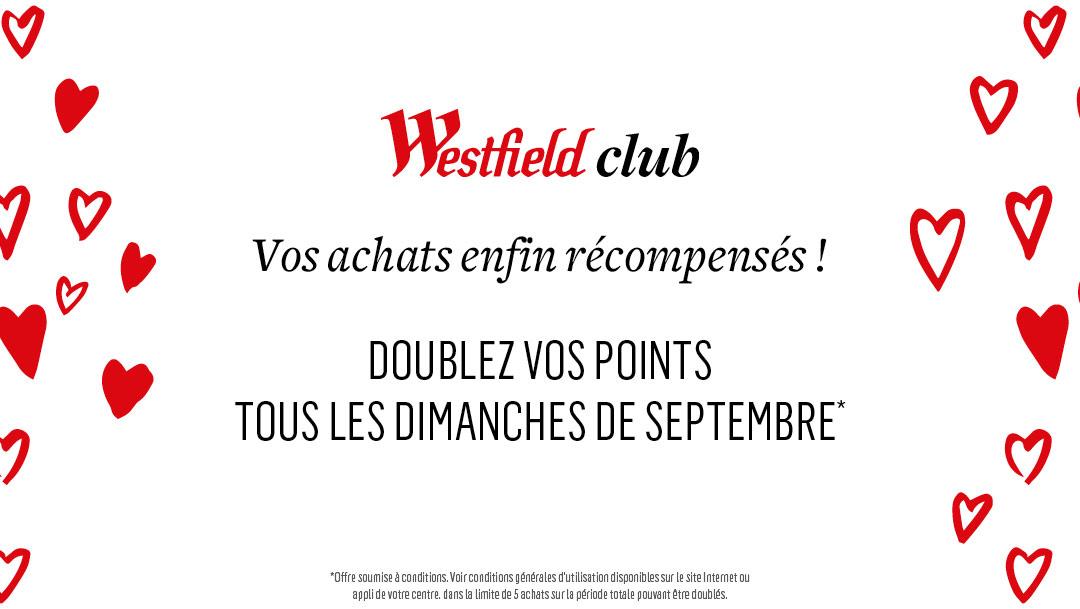 WESTFIELD CLUB - DOUBLEZ VOS POINTS TOUS LES DIMANCHES DE SEPTEMBRE !