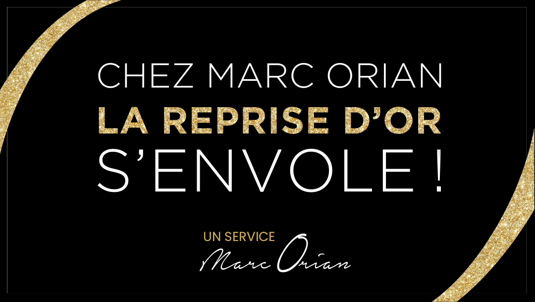 La reprise d'Or s'envole chez Marc Orian !